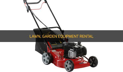 LAWN, GARDEN EQUIPMENT RENTAL
